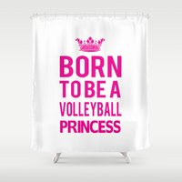 volleyball Shower Curtains featuring Born To Be A Volleyball Princess by raineon