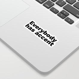 Everybody has accent Sticker