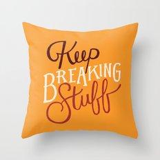 Keep Breaking Stuff Throw Pillow