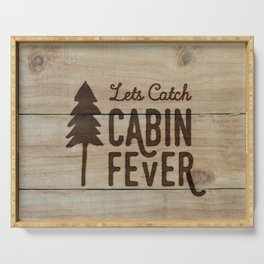Lets Catch Cabin Fever Serving Tray