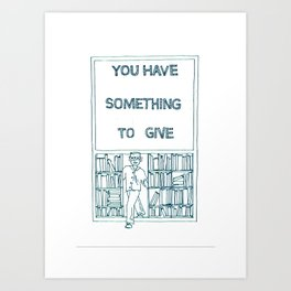 You Have Something to Give  Art Print