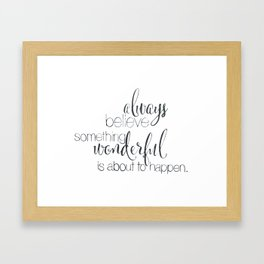 always believe something wonderful is about to happen Framed Art Print