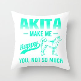 Akita Make Me Happy You Not So Much mi Throw Pillow