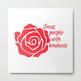 TREAT PEOPLE WITH KINDNESS ROSE Pillow Metal Print