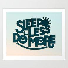 SLEEP LESS DO MORE Art Print
