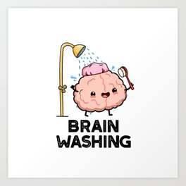 Brain Washing Cute Brain Pun Art Print