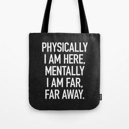 Physically I am here Tote Bag