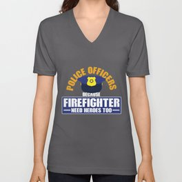 Mens Police Officers Because Firefighter Need Heros Too graphic Unisex V-Neck