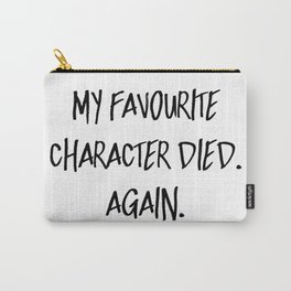 My Favourite Character Died. Again. Carry-All Pouch