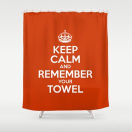 Keep Calm and Remember your Towel Shower Curtain