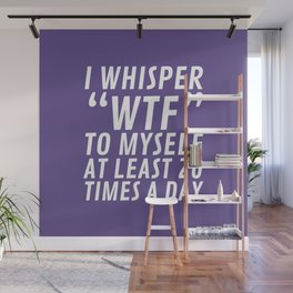 I Whisper WTF to Myself at Least 20 Times a Day (Ultra Violet) Wall Mural