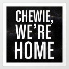 Chewie, We're Home Art Print