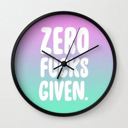 Zero Fucks Given. Wall Clock