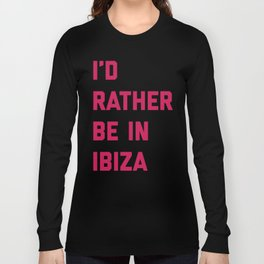 Be In Ibiza Music Quote Long Sleeve T-shirt