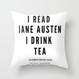 I read Jane Austen I drink tea Throw Pillow