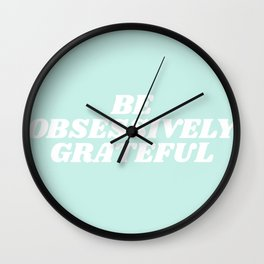 be obsessively grateful Wall Clock