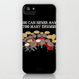 You Can Never Have Too Many Drums! iPhone Case