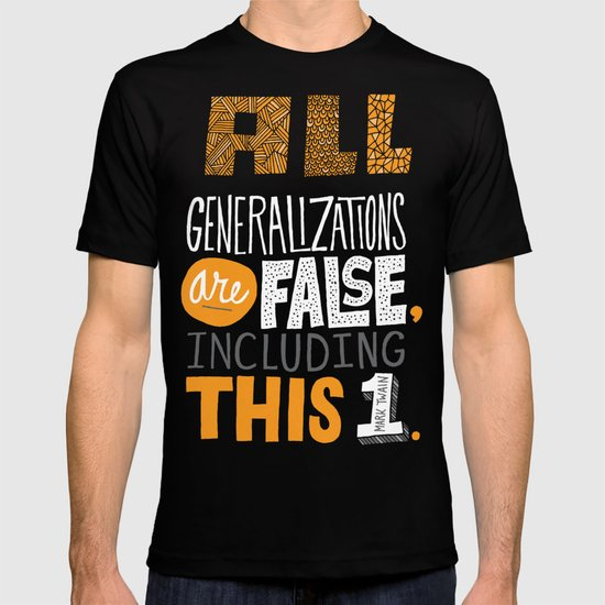 All Generalizations T-shirt