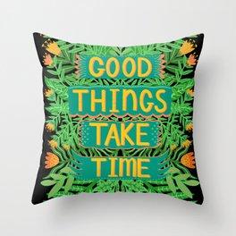Good things take time Dark version Throw Pillow