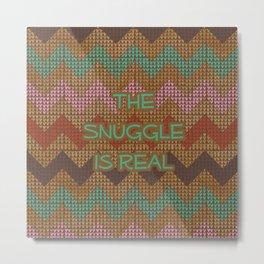 Real Snuggly Metal Print