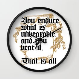 You endure what is unbearable, and you bear it.  That is all Wall Clock