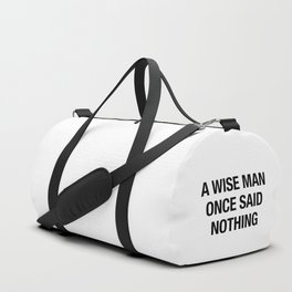 A Wise Man Once Said Nothing Duffle Bag