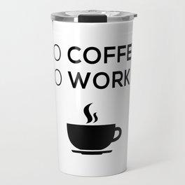 No Coffeee No Worke Travel Mug