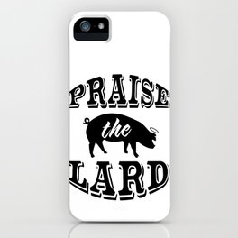 Praise the Lard 2 iPhone Case