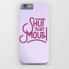 Shut That Mouth iPhone 6s Slim Case