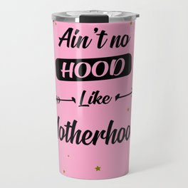 Ain't no hood like motherhood funny quote Travel Mug
