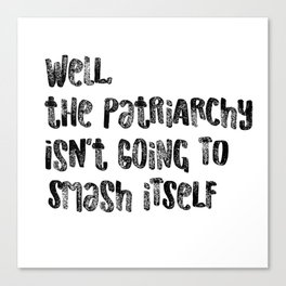well, the patriarchy isn't going to smash itself Canvas Print