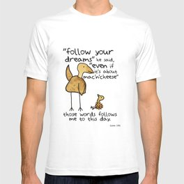 Follow your dreams even if it's about mac'n'cheese T-shirt