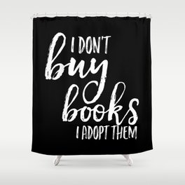 I Don't Buy Books... (Inverted) Shower Curtain