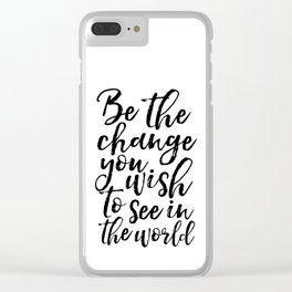 printable art, be the change you wish to see in the world,inspirational quote,typography art Clear iPhone Case