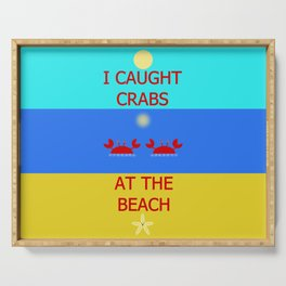 I Caught Crabs At The Beach Serving Tray