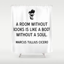A Room Without Books Is Like a Body Without a Soul Shower Curtain