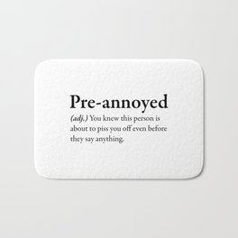 Pre-annoyed Definition Bath Mat