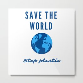 Save the World. Stop Plastic. Earth day. Metal Print