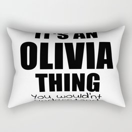 It's an OLIVIA Thing You Wouldn't Understand Funny Girl Name Rectangular Pillow