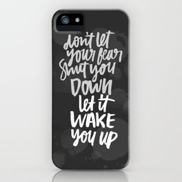 Don't let your fear shut you down, let it wake you up! iPhone Case