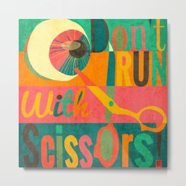 Dont Run With Scissors - More helpful advice Metal Print