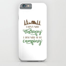 I just need to go Camping iPhone Case
