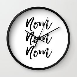 Kitchen Art Print, Nom Nom Nom, Black and White, Printable Art, Motivational, Instant Download Wall Clock