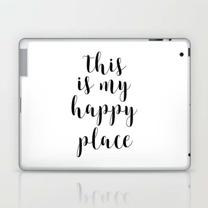This Is My Happy Place, Printable Quotes, Inspirational Art, Calligraphy  Quotes, Motivational Quote Laptop & iPad Skin by artbynikola