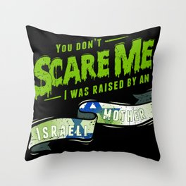 You Don't Scare Me I Was Raised By An Israeli Mother Throw Pillow