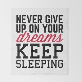 Never Give Up Dreams Funny Quote Throw Blanket