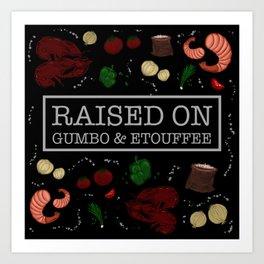 Raised on Gumbo and Etouffee Print Art Print