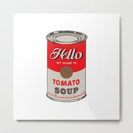 Hello, My Name Is Tomato Soup Metal Print