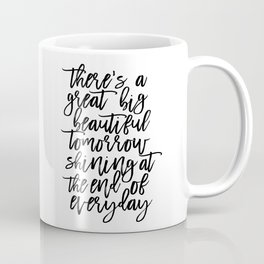 There' A Great Big Beautiful Tomorrow Shining At The End of Everyday,Kids Room Decor,Children Coffee Mug
