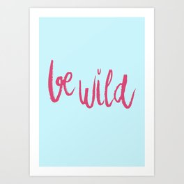 Be wild in bright pink lettering Art Print